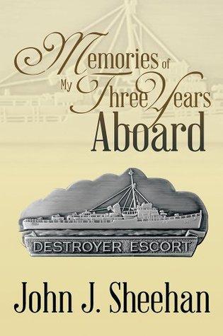 Memories of My Three Years Aboard Destroyer Escorts John J. Sheehan