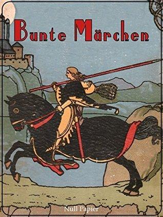 Bunte Märchen: mit 32 farbigen Illustrationen August Scherl