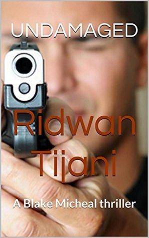 Undamaged: A Blake Micheal thriller  by  Ridwan Tijani