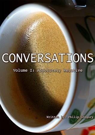 Conversations: Volume 1: Absolutely Relative Philip Gregory