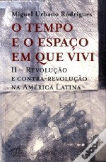 O Tempo e o Espaço em Que Vivi II - Revolução e Contra-Revolução na América Latina Miguel Urbano Rodrigues