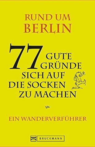 Berlin und Umgebung: 77 gute Gründe sich auf die Socken zu machen. Ein Wanderverführer mit Tourenbeschreibungen zum Wandern und für Ausflüge in Berlin und Brandenburg  by  Joyce Rosenthal