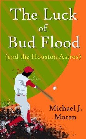 The Luck of Bud Flood: Michael J. Moran