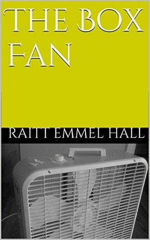 The Box Fan  by  Raitt Emmel Hall