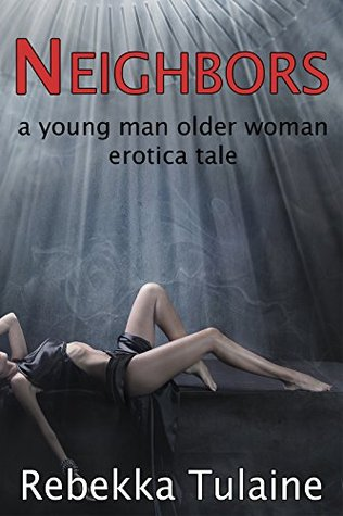 Neighbors: a young man older woman erotica tale  by  Rebekka Tulaine