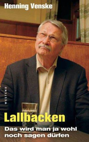 Lallbacken: Das wird man ja wohl noch sagen dürfen Henning Venske