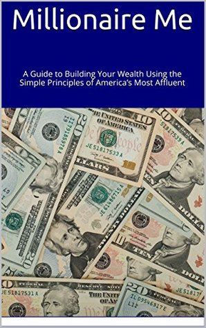 Millionaire Me: A Guide to Building Your Wealth Using the Simple Principles of Americas Most Affluent Cam Russo