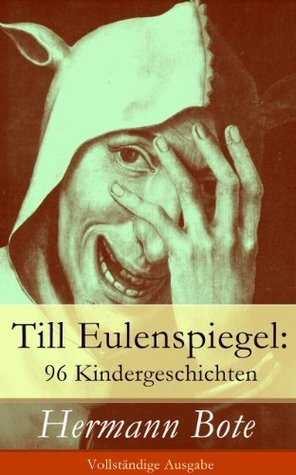 Till Eulenspiegel: 96 Kindergeschichten - Vollständige Ausgabe: Ein kurzweiliges Buch von Till Eulenspiegel aus dem Lande Braunschweig. Hermann Bote