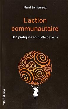 Laction communautaire: Des pratiques en quête de sens  by  Henri Lamoureux