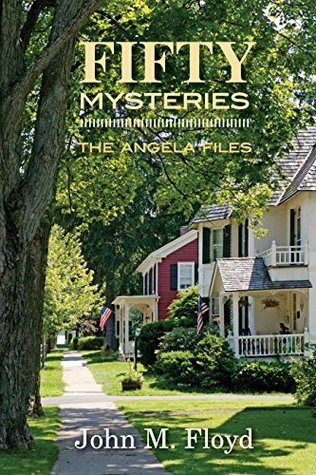 Fifty Mysteries: The Angela Files  by  John M. Floyd