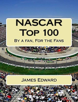 NASCAR Top 100: By a Fan, For the Fans James Edward