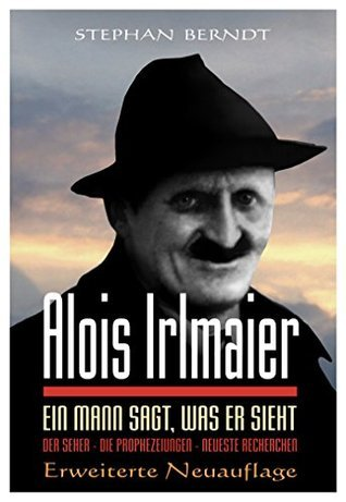 Alois Irlmaier: Ein Mann sagt, was er sieht  by  Stephan Berndt