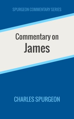 Commentary on James (Spurgeon Commentary Series) Charles H. Spurgeon
