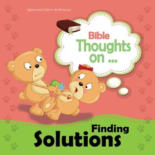Bible Thoughts on Finding Solutions: Encouraging Kids to Work Out Problems  by  Agnes de Bezenac