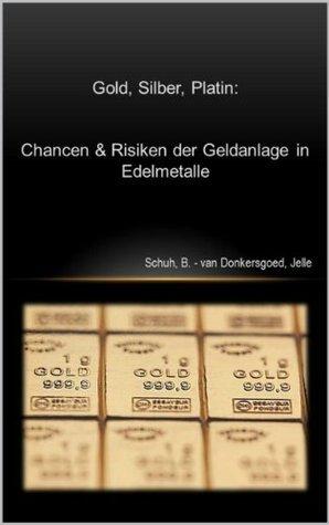 Gold, Silber, Platin: Chancen und Risiken der Geldanlage in Edelmetalle  by  Jelle van Donkersgoed