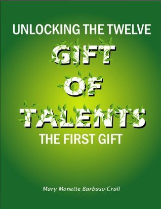 The First Gift (Unlocking the Twelve Gifts of Talents Book 1)  by  Mary Monette Barbaso-Crall