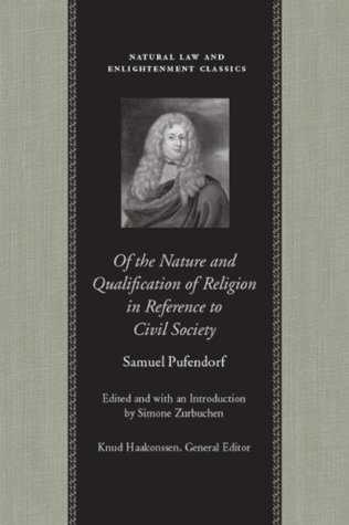 Of the Nature and Qualification of Religion in Reference to Civil Society  by  Samuel von Pufendorf