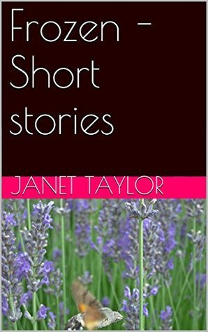 Frozen - Short stories  by  Janet Taylor