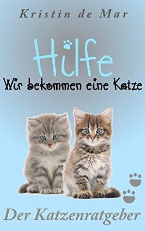 Hilfe wir bekommen eine Katze: Der Katzenratgeber  by  Kristin De Mar