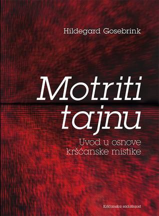 Motriti tajnu-Uvod u osnovne kršćanske mistike Hildegard Gosebrink