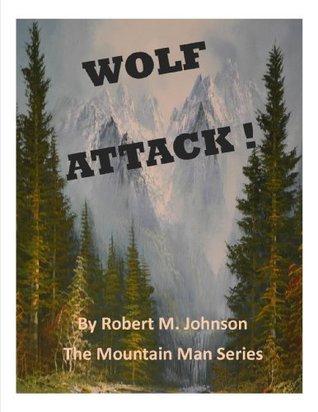 Wolf Attack !: The Mountain Man Series Robert M. Johnson