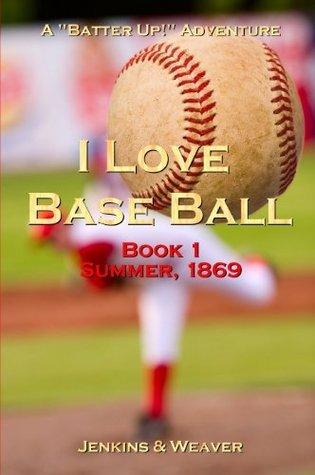 I Love Base Ball (Batter Up! Book 1)  by  Mark Weaver