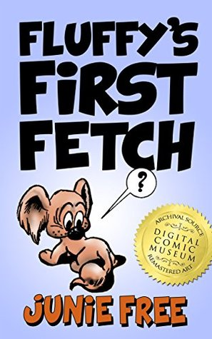Fluffys First Fetch: An Early Reader Childrens Book (First Grade Rhyming Book 2) Junie Free