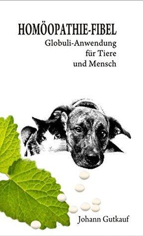 HOMÖOPATHIE - FIBEL: Globuli - Anwendung für Tier und Mensch  by  Johann Gutkauf