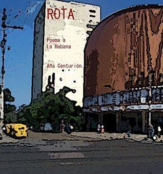 Rota: Poema a La Habana  by  Ana Centurion