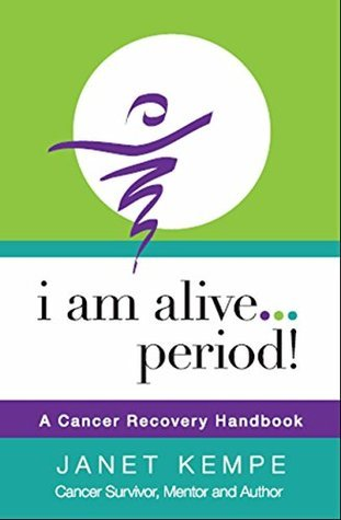 I am Alive ... Period!: A Cancer Recovery Handbook Janet Kempe