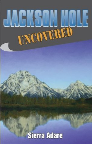 Jackson Hole Uncovered (Uncovered Series City Guides) Sierra Adare