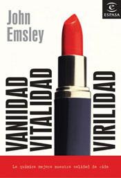 Vanidad, vitalidad, virilidad. La química mejora nuestra calidad de vida.  by  John Emsley