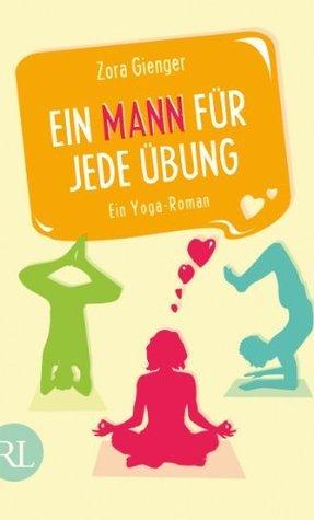 Ein Mann für jede Übung: Ein Yoga-Roman Zora Gienger