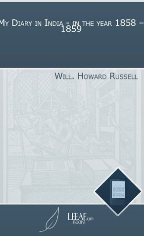 My Diary in India - in the year 1858 - 1859  by  Will. Howard Russell