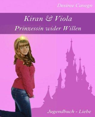Kiran & Viola: Prinzessin wider Willen  by  Desiree Cavegn