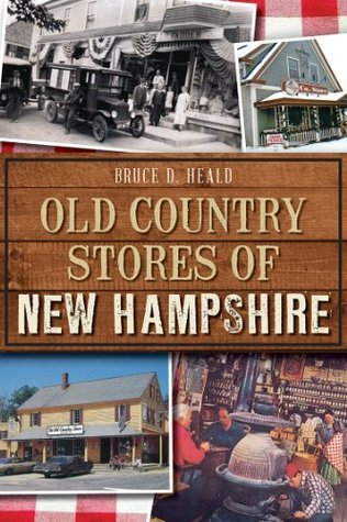 Old Country Stores of New Hampshire  by  Bruce D. Heald