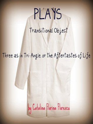PLAYS: Transitional Object - Three as in Triangle or the Aftertastes of Life  by  Catalina Florina Florescu