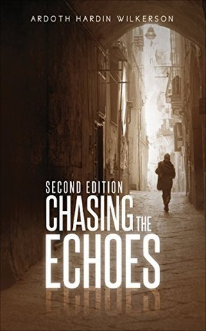 Chasing the Echoes  by  Ardoth Hardin Wilkerson
