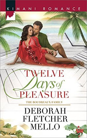 Twelve Days of Pleasure (Mills & Boon Kimani) (The Boudreaux Family - Book 6)  by  Deborah Fletcher Mello