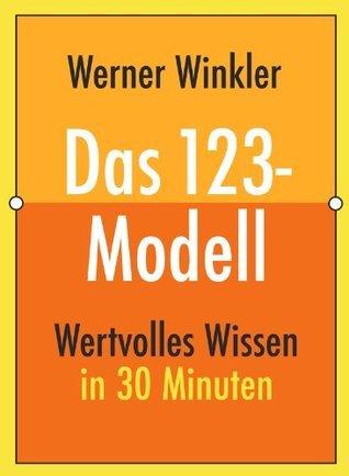 Das 123-Modell (Wertvolles Wissen)  by  Werner Winkler