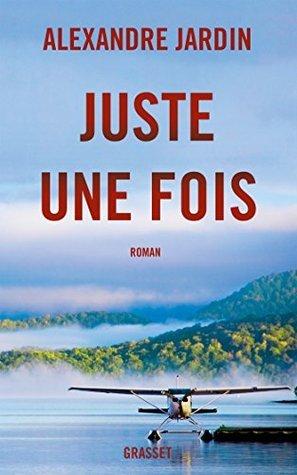 Juste une fois : roman Alexandre Jardin