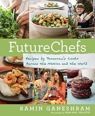 FutureChefs: Recipes Tomorrows Cooks Across the Nation and the World by Ramin Ganeshram