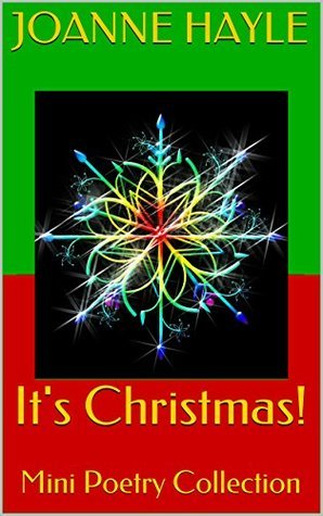 Its Christmas!: Mini Poetry Collection  by  Joanne Hayle