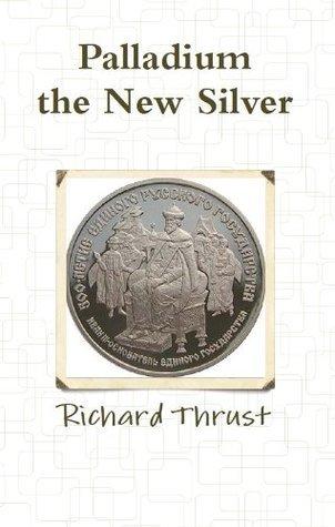 Palladium the New Silver  by  Richard Thrust