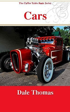 Cars: Images of Beautiful Automobiles (The Coffee Table Book Series) Dale Thomas