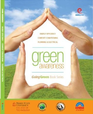 Green Awareness: Energy Efficiency, Comfort Conditioning, Electrical Plumbing  by  Philip Pacella