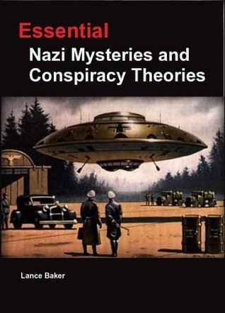 Essential Nazi Mysteries and Conspiracy Theories  by  Lance Baker