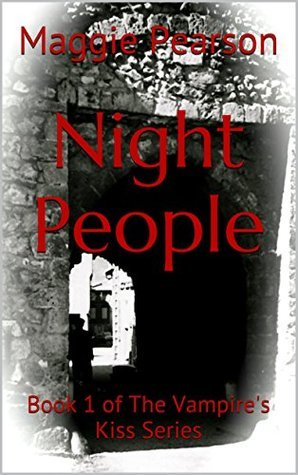 Night People: Book 1 of The Vampires Kiss Series  by  Maggie Pearson