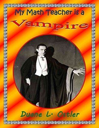 My Math Teacher is a Vampire (Stewards of Light Book 2) Duane L. Ostler