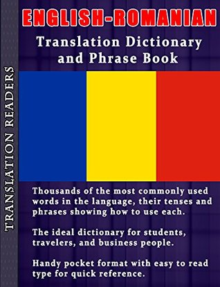 English - Romanian Translation Dictionary and Phrase Book: Complete with Thousands of Words, Including Tenses and Sample Sentences in Both English and Romanian  by  Translation Readers